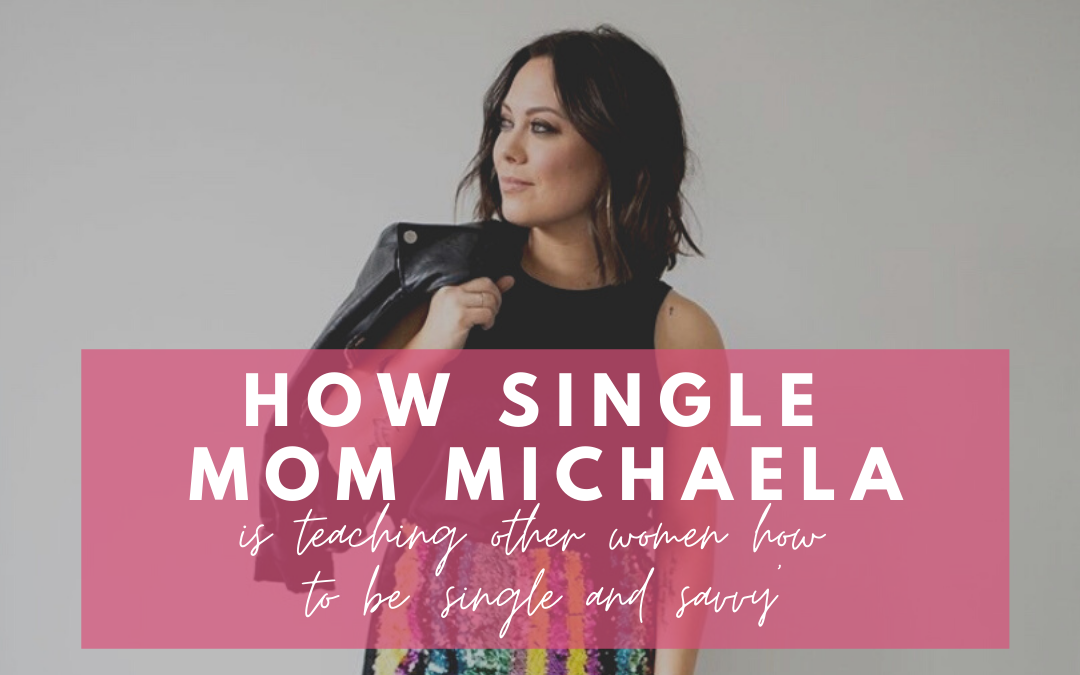 How single mom Michaela is teaching other women how to be 'single and savvy'