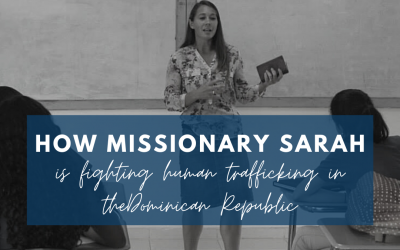 How missionary Sarah is fighting human trafficking in the Dominican Republic