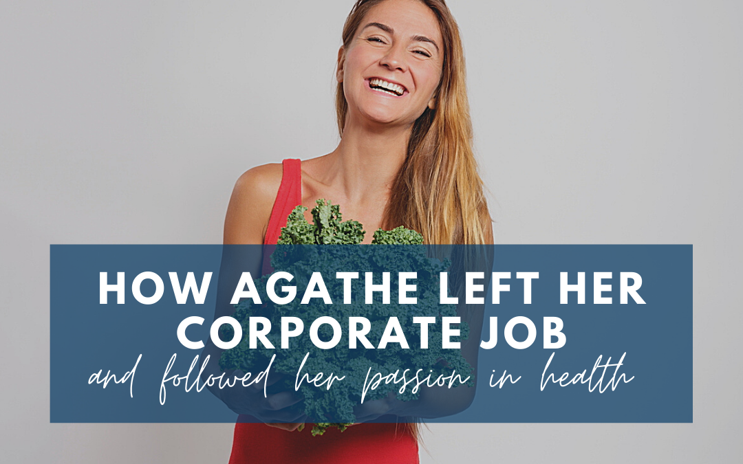 How Agathe left her corporate job and followed her passion in health