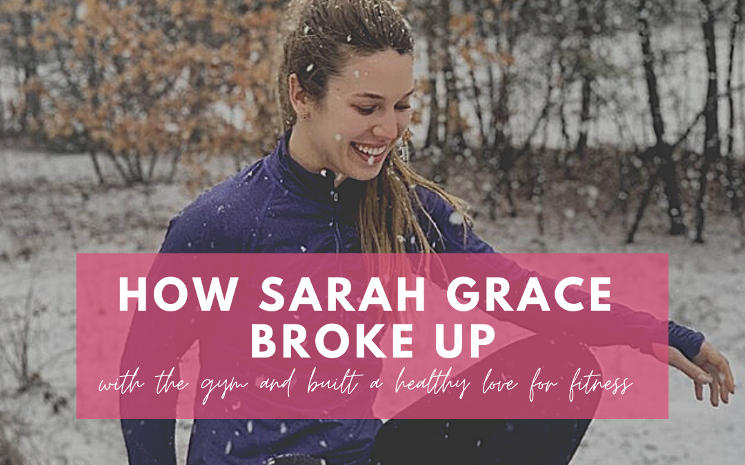 How Sarah Grace broke up with the gym and built a healthy love for fitness
