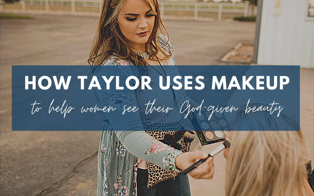 How Taylor uses makeup to help women see their God-given beauty