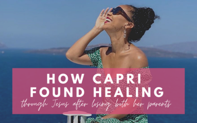 How Capri found healing through Jesus after losing both her parents
