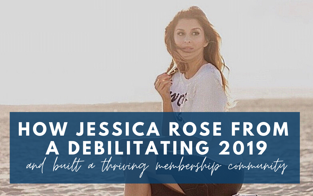 How Jessica rose from a debilitating 2019 and built a thriving membership community