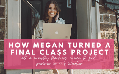 How Megan turned a final class project into a ministry teaching women to find purpose in any situation