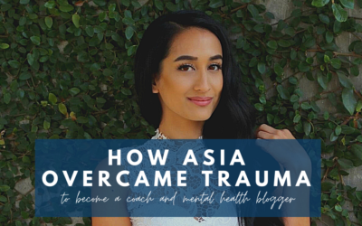How Asia overcame trauma from childhood abuse to become a coach and mental health blogger