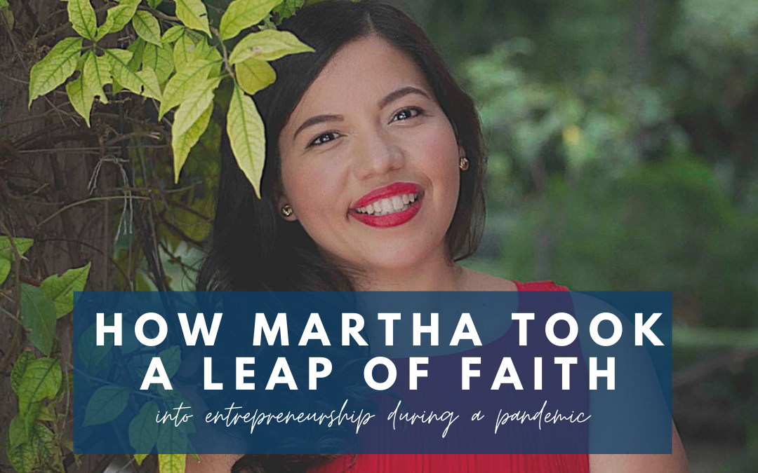 How Martha took a leap of faith into entrepreneurship during a pandemic