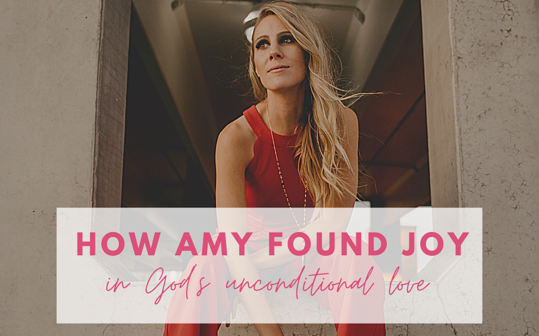 How Amy found joy in God's unconditional love