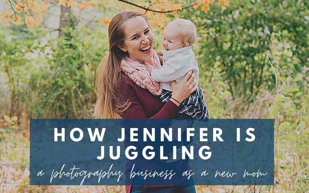How Jennifer is juggling a photography business as a new mom